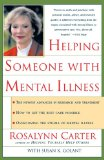Helping Someone with Mental Illness: A Compassionate Guide for Family, Friends, and Caregivers by Rosalynn Carter