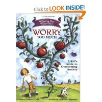 What to Do When You Worry Too Much, A Kid's Guide to Overcoming Anxiety, by Dawn Huebner