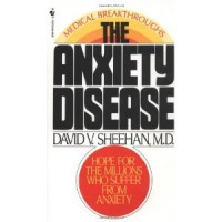 The Anxiety Disease by David Sheehan MD