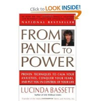 From Panic to Power: Proven Techniques to Calm Your Anxieties, Conquer Your Fears, and Put You in Control of Your Life by Lucinda Bassett
