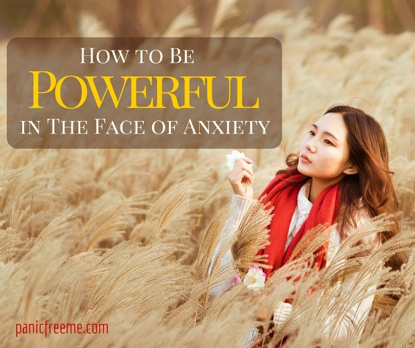 how to be powerful in the face of anxiety