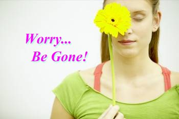 worry be gone
