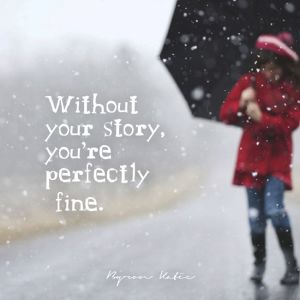 without your story you're perfectly fine