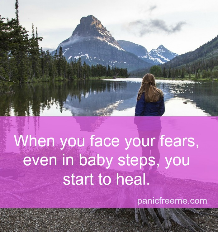 When you face your fears even in baby steps you start to heal