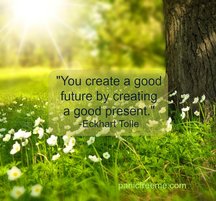 you create a good future by creating a good present eckhart tolle