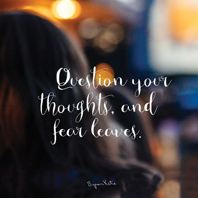 question your thoughts and fear leaves
